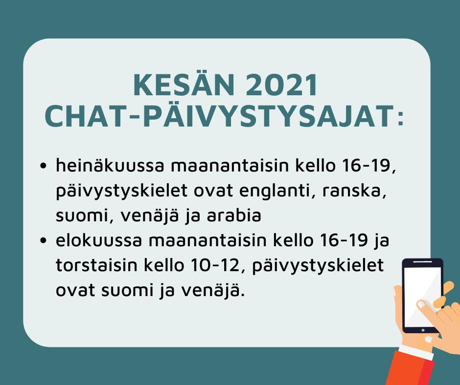 Kuvassa kirjoitettu kesän 2021 chat-päivystysajat: heinäkuussa maanantaisin kello16–19, päivystyskielet ovat englanti, ranska, suomi, venäjä ja arabia, elokuussa maanantaisin kello 16-19 ja torstaisin kello 10-12, päivystyskielet ovat suomi ja venäjä.